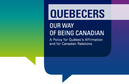 Quebecers, our way of being Canadian: Policy on Qu�bec Affirmation and Canadian Relations